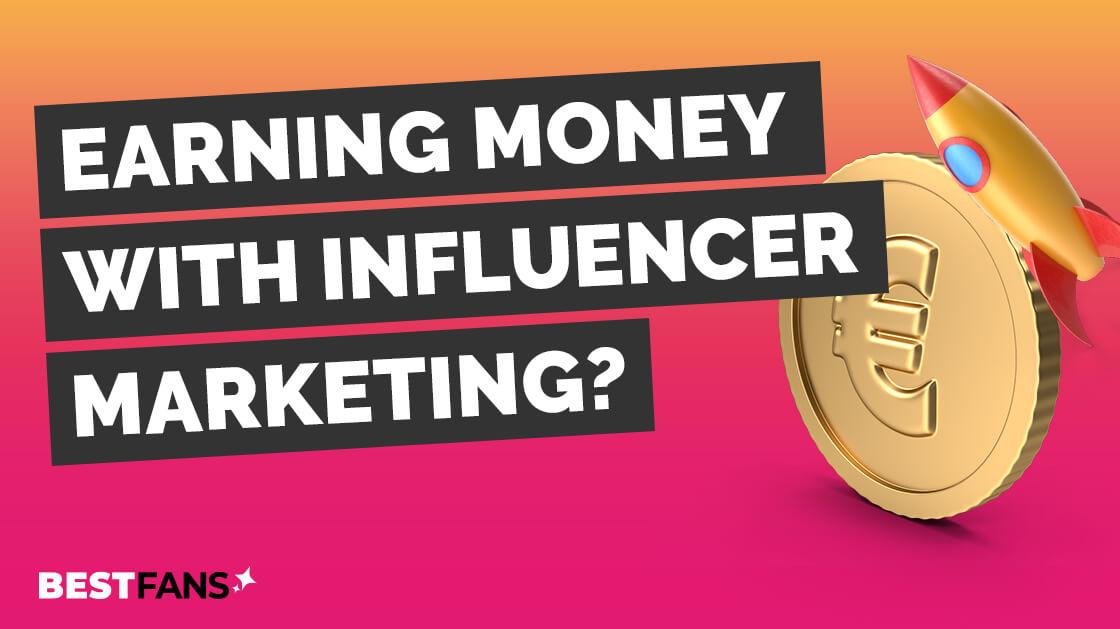 Influencer Marketing - Earning money with social media?
